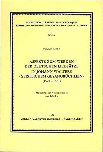 Aspekte zum Werden der deutschen Liedsätze in Johann Walters 'Geistl. Gesangbüchlein...