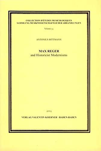 9783873205956: Max Reger and Historicist Modernisms (Collection D'Etudes Musicologiques Sammlung Musikwissenschaftlicher Abhandlungen, 95)