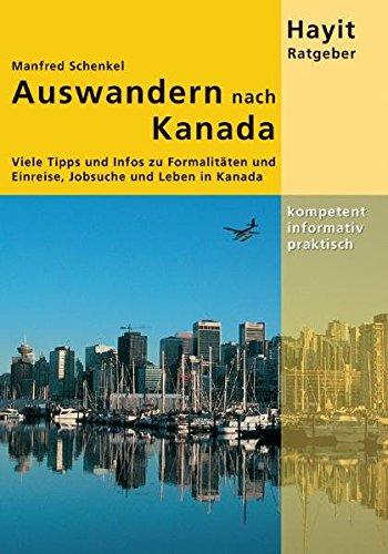 9783873220850: Auswandern nach Kanada: Viele Tipps und Infos zu Visum, Einreise, Jobsuche und Leben in Kanada