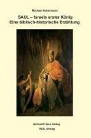 Saul - Israels erster König: Eine biblisch-historische Erzählung - Michael Ackermann