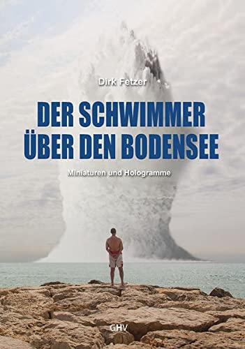 9783873364929: Der Schwimmer über den Bodensee: Miniaturen und Hologramme