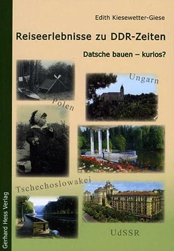 Reiseerlebnisse zu DDR-Zeiten. Datsche bauen - kurios? - Kiesewetter-Giese, Edith