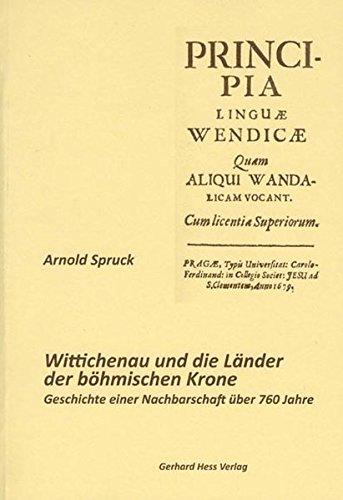 Wittichenau und die Länder der böhmischen Krone Geschichte einer Nachbarschaft über 760 Jahre - Spruck, Arnold
