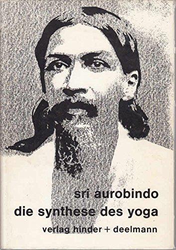 Die Synthese Des Yoga: Aurobindo, Sri; Purani, A. B.