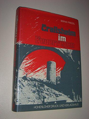 9783873541337: Crailsheim im Feuerregen. Die letzten Kriegsmonate der im Zweiten Weltkrieg heftig umk�mpften Stadt