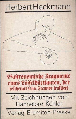 Gastronomische Fragmente eines Loffeldilettanten, der solcherart seine Freunde traktiert (Broschur ; 64)