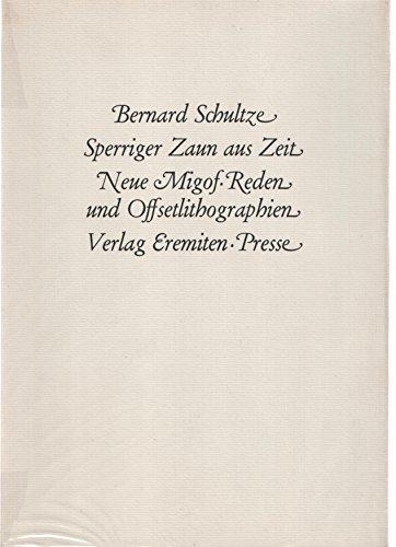 Sperriger Zaun aus Zeit : neue Migof-Reden u. Offsetlithogr.: Schultze, Bernard: