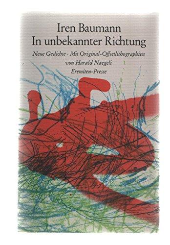 In unbekannter Richtung : neue Gedichte. Mit ausklappbaren Orig.-Offsetlithogr. von Harald Naegeli, Broschur ; 174