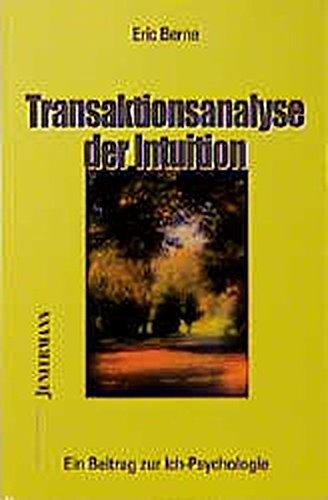 Transaktionsanalyse der Intuition: Berne, Eric