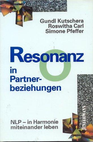 Resonanz in Partnerbeziehungen. NLP - in Harmonie: Kutschera, Gundl; Carl,