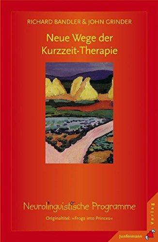 Neue Wege der Kurzzeit - Therapie: Neurolinguistische: Bandler, Richard, Grinder,