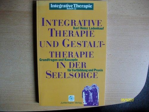 Integrative Gestalttherapie in der Seelsorge. Grundfragen und Konzepte für Fortbildung und Praxis