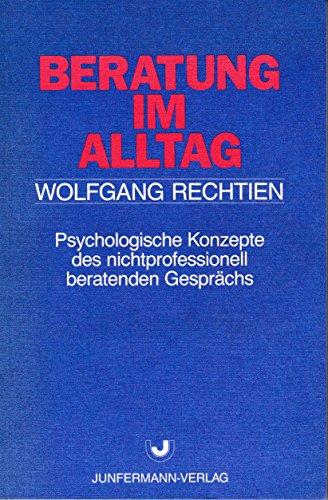 Beratung im Alltag. Psychologische Konzepte des nichtprofessionell beratenden Gesprächs - Wolfgang Rechtien