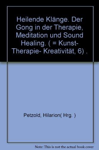 HEILENDE KLANGE: DER GONG IN THERAPIE, MEDITATION UND SOUND HEALING: Petzold, Hilarion