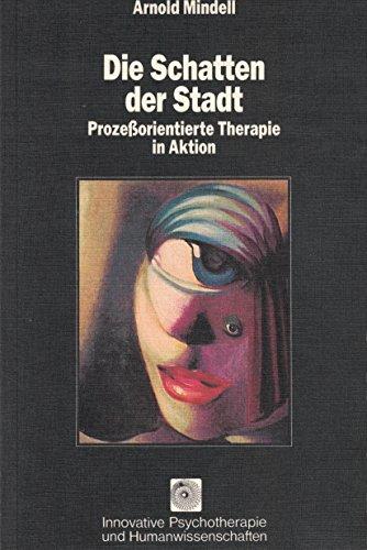 Die Schatten der Stadt : prozessorientierte Therapie in Aktion. Aus d. Engl. von Ursula Hohler: ...