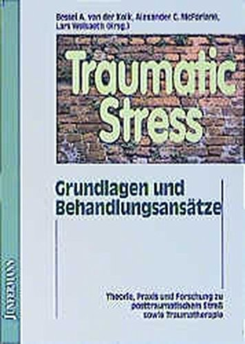 9783873873841: Traumatic Stress: Grundlagen und Behandlungsans�tze. Theorie, Praxis, Forschung zu posttraumatischem Stress und Traumatherapie