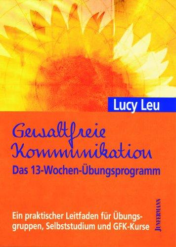 9783873875777: Gewaltfreie Kommunikation. Das 13-Wochen-Übungsprogramm
