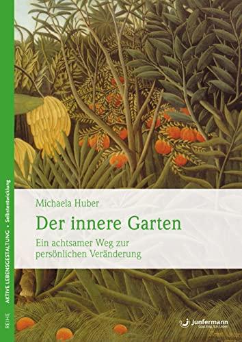 9783873875821: Der innere Garten: Ein achtsamer Weg zur persönlichen Veränderung