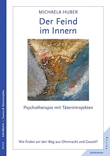 Der Feind im Innern: Psychotherapie mit Täterintrojekten.: Huber, Michaela