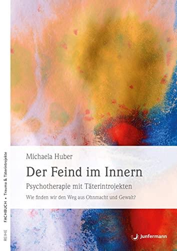 9783873875838: Der Feind im Innern: Psychotherapie mit Täterintrojekten. Wie finden wir den Weg aus Ohnmacht und Gewalt?