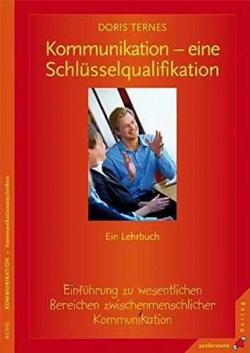 9783873877054: Kommunikation - eine Schlüsselqualifikation: Einführung zu wesentlichen Bereichen zwischenmenschlicher Kommunikation. Ein Lehrbuch