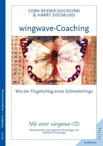 wingwave-Coaching: wie der Flügelschlag eines Schmetterlings: Überarbeitete und erweiterte Neuauflage von