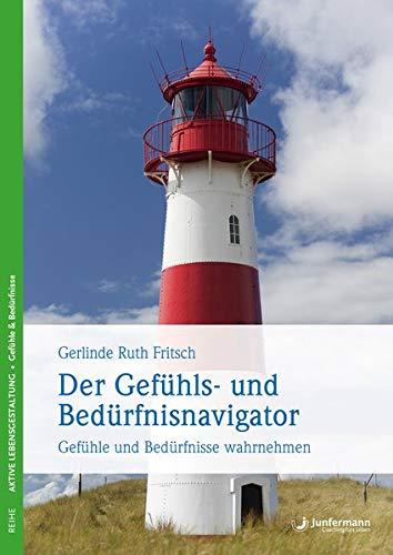 9783873877696: Der Gef�hls- und Bed�rfnisnavigator: Gef�hle & Bed�rfnisse wahrnehmen. Orientierungshilfe f. Psychosomatik- & Psychotherapiepatienten