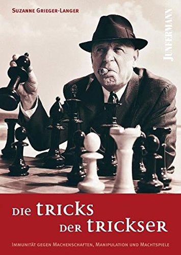Die Tricks der Trickser: Immunit�t gegen Machenschaften, Manipulation und Machtspiele - Suzanne Grieger-Langer