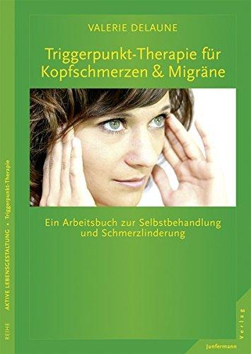9783873878419: Triggerpunkt-Therapie für Kopfschmerzen und Migräne: Ein Arbeitsbuch zur Selbstbehandlung und Schmerzlinderung