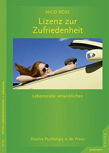 9783873878969: Lizenz zur Zufriedenheit: Lebensziele verwirklichen. Positive Psychologie in der Praxis