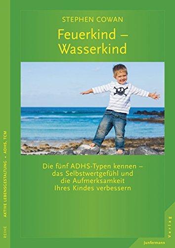 9783873879294: Feuerkind - Wasserkind: Die f�nf ADHS Typen kennen - das Selbstwertgef�hl und die Aufmerksamkeit Ihres Kindes verbessern