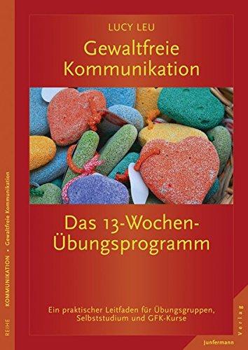 9783873879980: Gewaltfreie Kommunikation: Das 13-Wochen-Übungsprogramm
