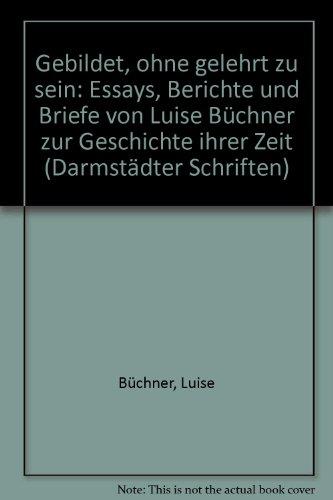 Gebildet, ohne gelehrt zu sein, Essays, Berichte und Briefe von Luise Büchner zur Geschichte ihrer Zeit, Mit 1 Frontispiz, - Dierks, Margarete (Hg.)