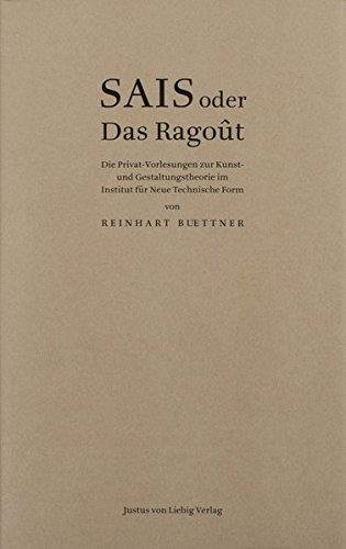SAIS oder Das Ragout: Die Privat-Vorlesung zur Kunst-und Gestaltungstherorie im Instistut für ...