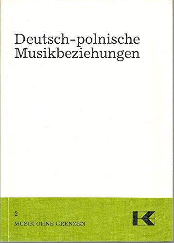9783873972216: Deutsch-polnische Musikbeziehungen: Bericht uber das wissenschaftliche Symposion im Rahmen der Internationalen Orgelwoche Nurnberg 1982 vom 21. bis 23. ... in Nurnberg (Musik ohne Grenzen)