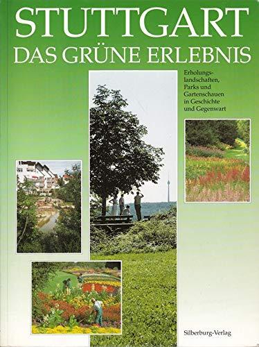 9783874071222: Stuttgart - Das grüne Erlebnis. Erholungslandschaften, Parks und Gartenschauen in Geschichte und Gegenwart