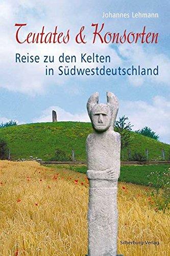 9783874076937: Teutates & Konsorten: Reise zu den Kelten in S�dwestdeutschland