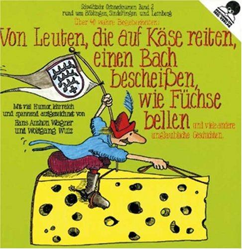 9783874077491: Schwäbische Ortsnecknamen, Bd.2 : Von Leuten, die auf Käse reiten, einen Bach bescheißen, wie Füchse bellen