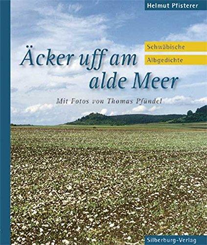 Äcker uff am alde Meer: Schwäbische Albgedichte: Helmut Pfisterer