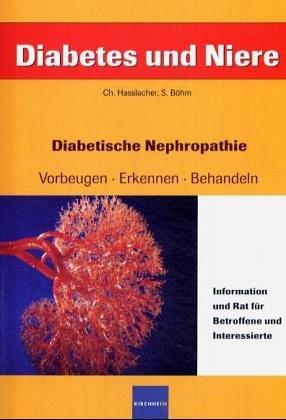 9783874093354: Diabetes und Niere: Diabetische Nephropathie: vorbeugen, erkennen, behandeln. Information und Rat für Betroffene und Interessierte