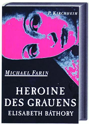 9783874100380: Heroine des Grauens. Elisabeth Bathory: Leben und Wirken der Elisabeth Bathory in Briefen, Zeugenaussagen und Phantasiespielen