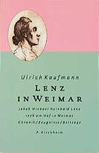 Lenz in Weimar: Jakob Michael Reinhold Lenz 1776 am Weimarer Hof. Zeugnisse. Beiträge, Chronik