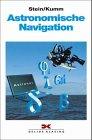 Astronomische Navigation: Stein, Walter, Kumm,