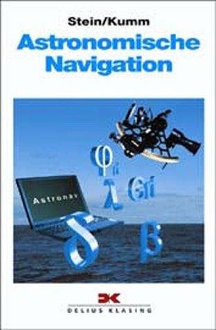 Astronomische Navigation.: Stein, Walter; Kumm,