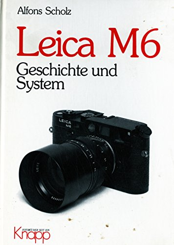 Leica M6. Geschichte und System.: Scholz, Alfons.