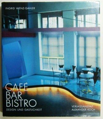 Café - Bar - Bistro. Design und: Innenarchitektur. Wenz-Gahler, I.