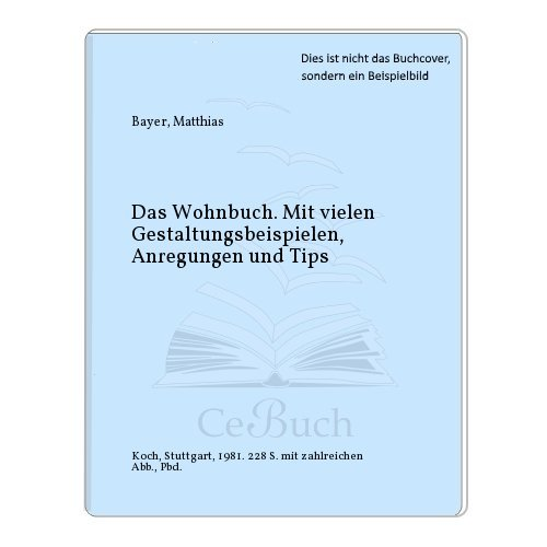 Das Wohnbuch : mit vielen Gestaltungsbeispielen, Anregungen: Innenarchitektur - Bayer,