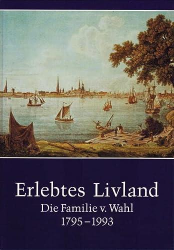 9783874373692: Erlebtes Livland: Die Familie von Wahl 1795-1993