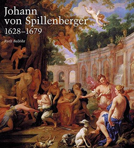 Johann von Spillenberger 1628-1679: Ein Maler des Barock: Ruth Baljohr