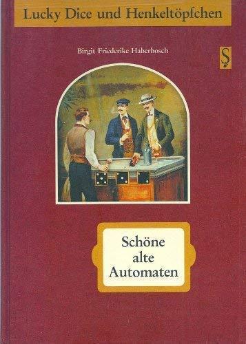 Lucky Dice und Henkeltöpfchen. Schöne alte Automaten: Haberbosch, Birt Friederike